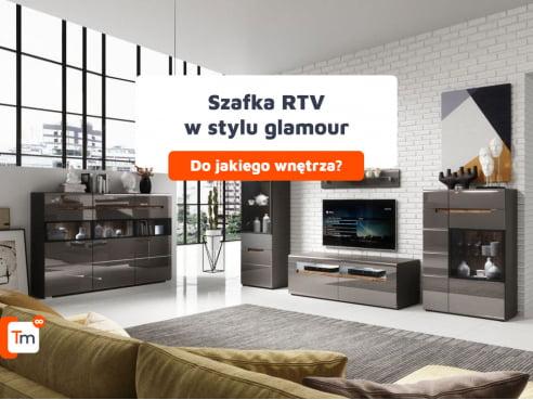 Szafka RTV w styluglamour- do jakiego wnętrza będzie pasować?