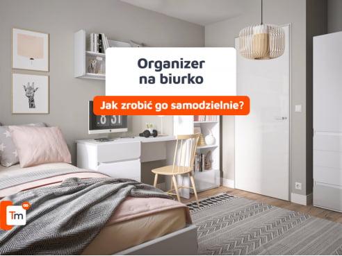 Jak zrobić organizer na biurko?