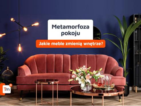Metamorfoza pokoju - jakie meble zmienią wnętrze?