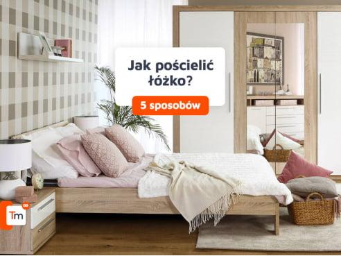 Jak pościelić łóżko? 5 niezawodnych sposobów na eleganckie łóżko w sypialni